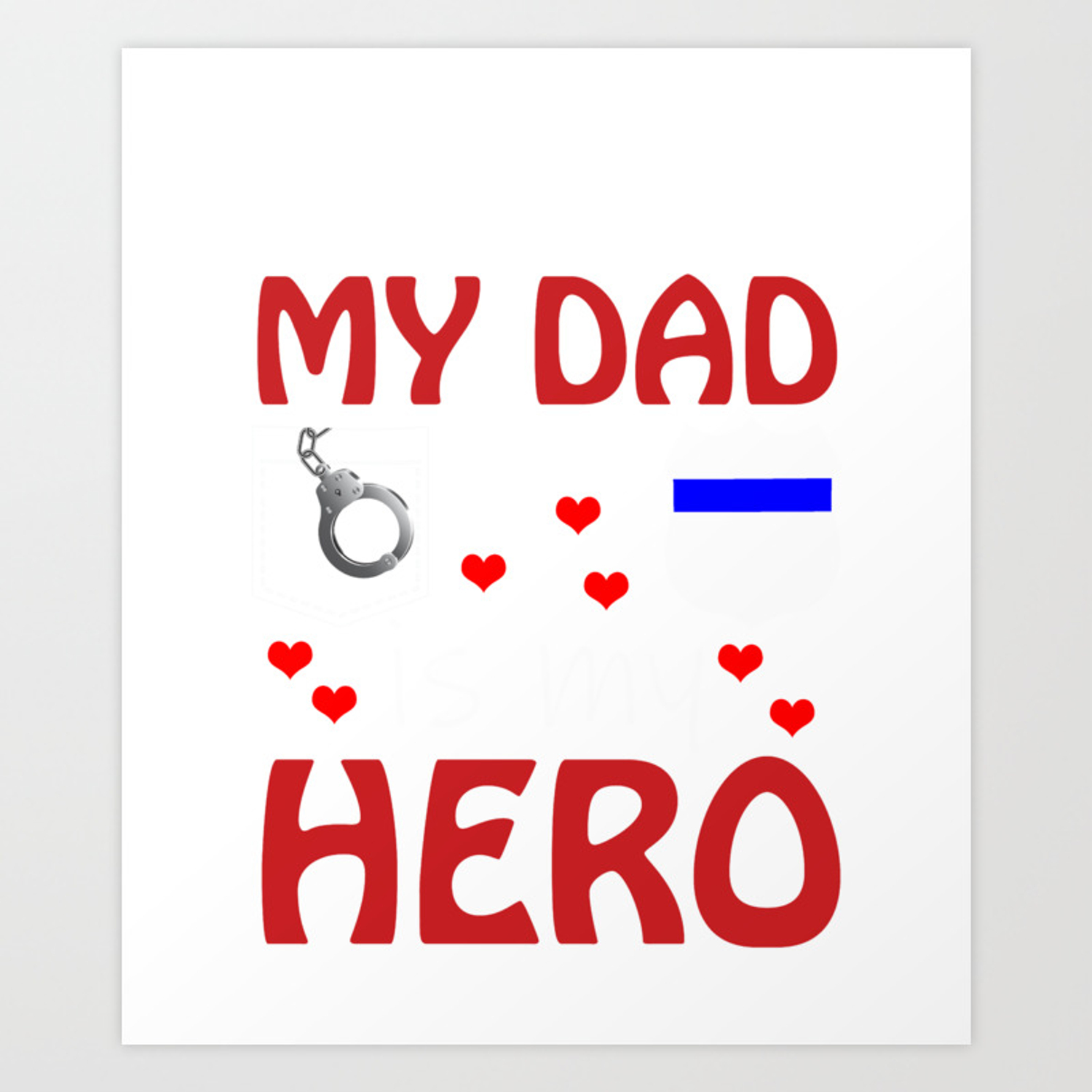 Police Dad My Hero Cop Father Design Graphic Art Print By Kayelex Society6