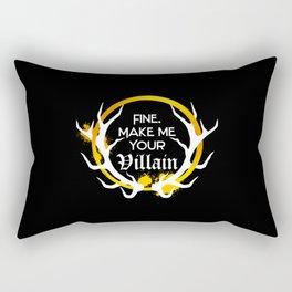 Shadow And Bone. Fine. Make me your villain. Rectangular Pillow