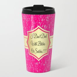 I don't deal with bitches or snitches Travel Mug