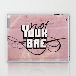 Not Your Bae Laptop & iPad Skin