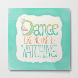 Dance Like No One Is Watching - Turquoise Metal Print