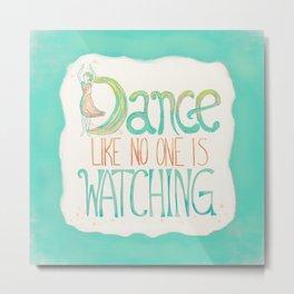 Dance Like No One Is Watching - Turquoise Metal Print
