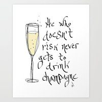 Champagne He Who Doesn't Risk Never Gets to Drink Champagne  Art Print
