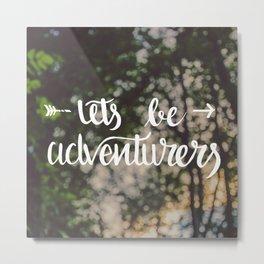 Let's Be Adventurers Metal Print