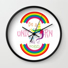 Be A Unicorn In A Field Of Horses Magical Creatures Magic Fantasy Rainbow Fairytale Myth Gift Wall Clock