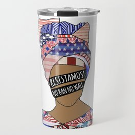 001- !RESISTAMOS! - No Ban No Wall Travel Mug