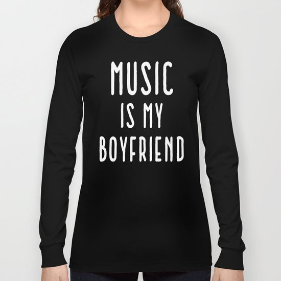 Music Is Boyfriend Quote Long Sleeve T-shirt