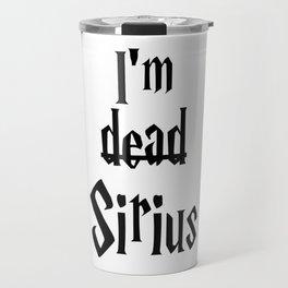 I'm dead Sirius I Travel Mug