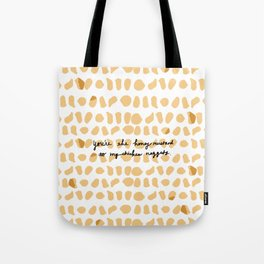You're the Honey Mustard to My Chicken Nuggets. Tote Bag