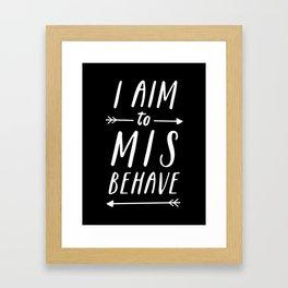 I Aim To Misbehave Blck Framed Art Print