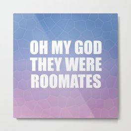 Oh My God They Were Roomates Metal Print