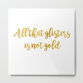 All that glisters 02 Metal Print