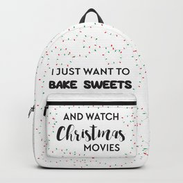 I Want to Bake and Watch Christmas Movies Backpack