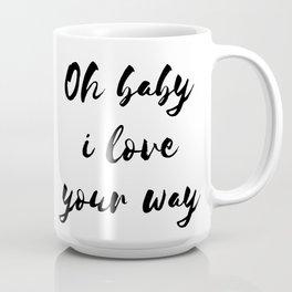 Oh Baby I Love Your Way Coffee Mug