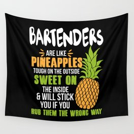 Bartenders Are Like Pineapples. Tough On The Outside Sweet On The Inside Wall Tapestry