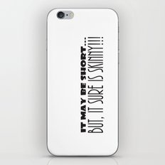 It May Be SHORT...But, It Sure Is SKINNY!!! iPhone & iPod Skin