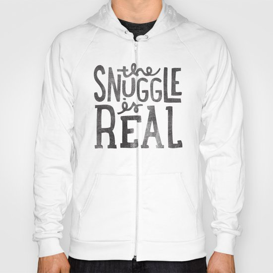 the snuggle is real Hoody