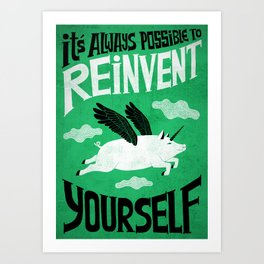 It´s always possible to reinvent yourself Art Print