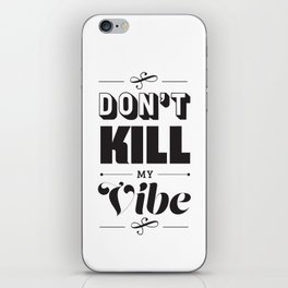Don't Kill My Vibe iPhone Skin