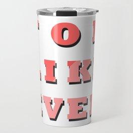 FOR LIKE EVER Travel Mug