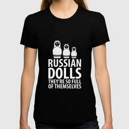 Russian Dolls They're So Full of Themselves T-Shirt T-shirt