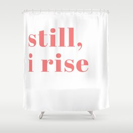 still I rise IX Shower Curtain