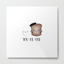 You, Me, Oui Metal Print