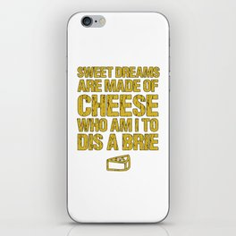 Sweet Dreams Are Made Of Cheese Who Am I To Dis A Brie Cheese Lover iPhone Skin
