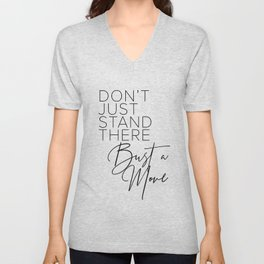 Don't Just Stand There Bust A Move Unisex V-Neck