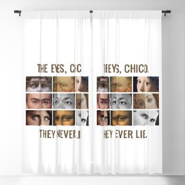 The eyes, chico. They never lie. Blackout Curtain