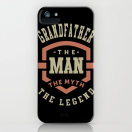 Grandfather The Myth The Legend iPhone Case