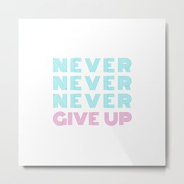 NEVER NEVER NEVER GIVE UP Neon Style Blue & Pink Typography Metal Print