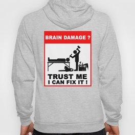 Brain damage, Trust me, I can fix it! Hoody