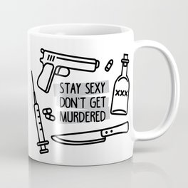 Stay Sexy, Don't Get Murdered Coffee Mug