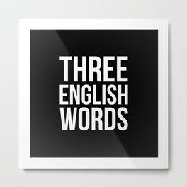three english words Metal Print