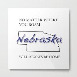 No Matter Where You Roam Nebraska Will Always Be Home Metal Print