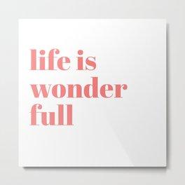 life is wonderfull Metal Print