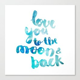 """SAPPHIRE """"LOVE YOU TO THE MOON AND BACK"""" QUOTE Canvas Print"""
