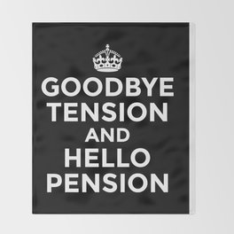GOODBYE TENSION HELLO PENSION (Black & White) Throw Blanket