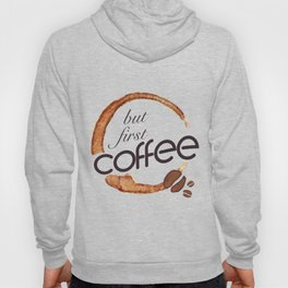 But first coffee - I love Coffee Hoody