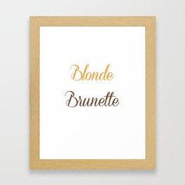 Blondes Need a Brunette Friend Funny T-shirt Framed Art Print