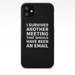 I Survived Another Meeting That Should Have Been an Email (Black) iPhone Case