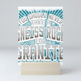 Geology Pun Never Take a Gneiss Rock for Granite Geologist Mini Art Print