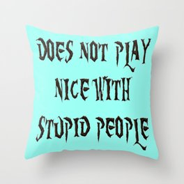 DOES NOT PLAY NICE WITH STUPID PEOPLE Throw Pillow