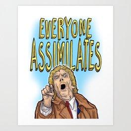 Everyone Assimilates Art Print