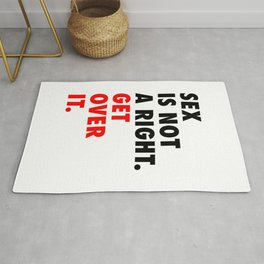 Sex is Not a Right. Get Over it. Rug
