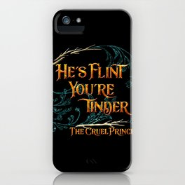 He's flint, you're tinder. The Cruel Prince iPhone Case