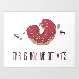 This is How We Get Ants Art Print