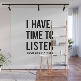 I Have Time To Listen Your Life Matters Wall Mural