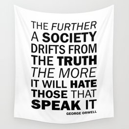 The further a society drifts from the truth, the more it will hate those who speak it. George Orwell Wall Tapestry